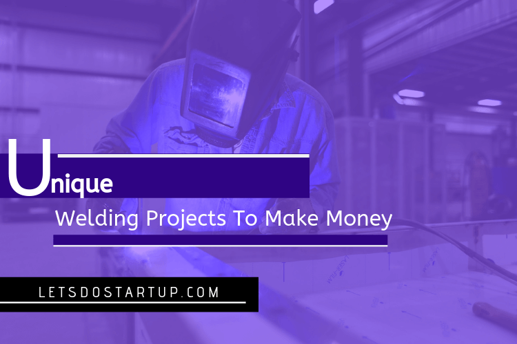 Welding Projects To Make Money
